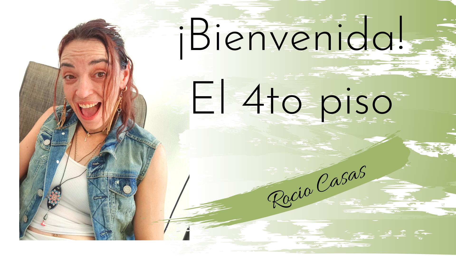 Bienvenida al 4to Piso Rocio Casas